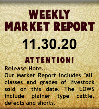 "WEEKLY MARKET REPORT 06.29.20 ATTENTION! Release Note... Our Market Report includes ""all"" classes and grades of livestock sold on this date. The LOWS include plainer type cattle, defects and shorts."